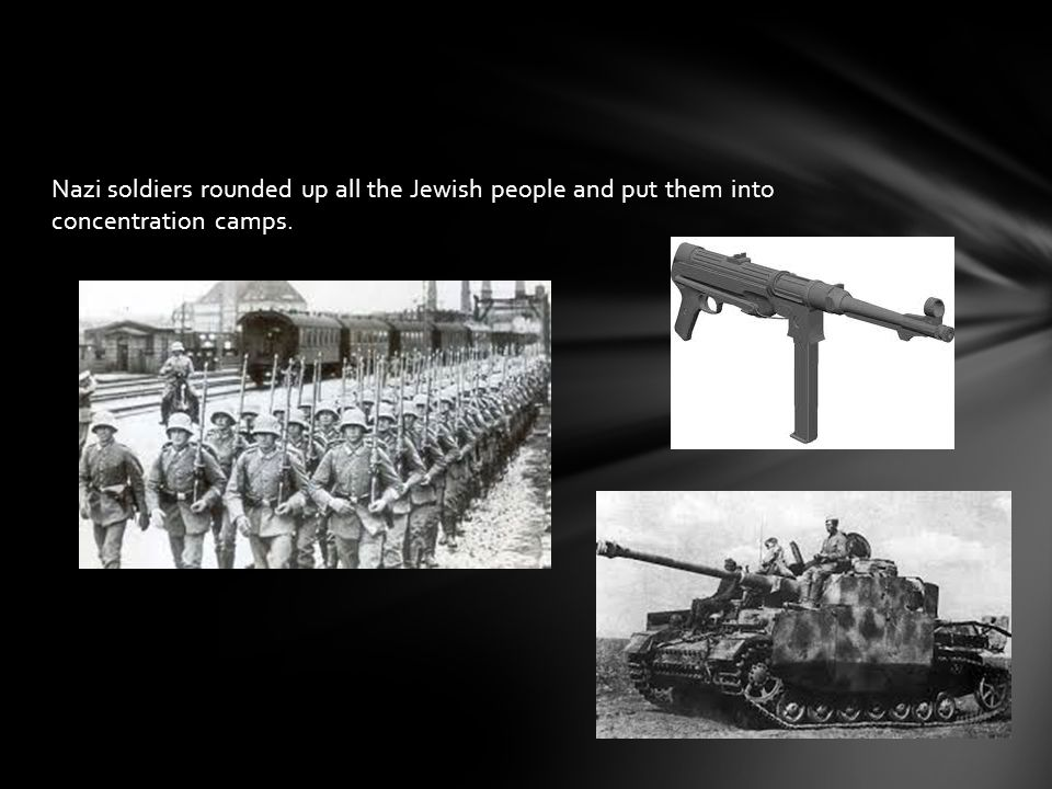 Nazi soldiers rounded up all the Jewish people and put them into concentration camps.