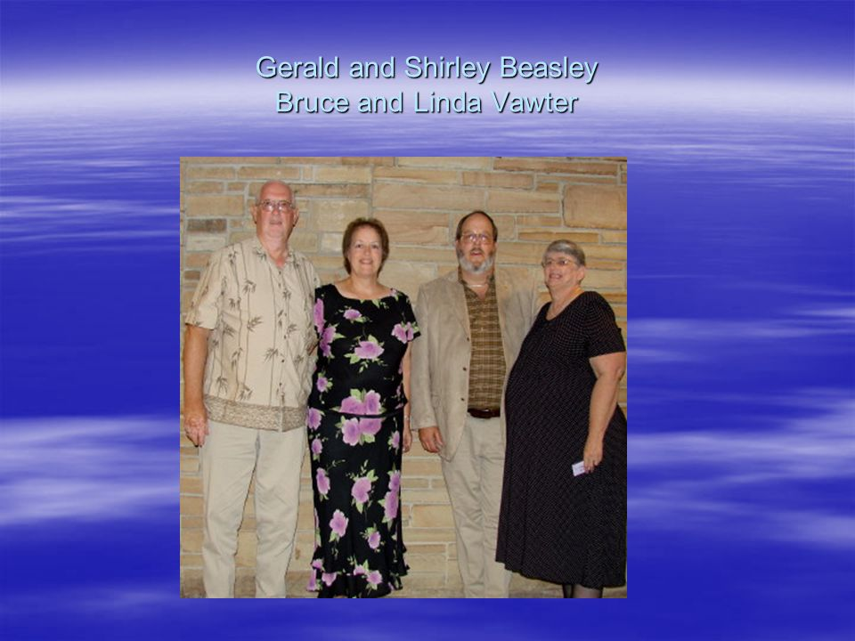 Gerald and Shirley Beasley Bruce and Linda Vawter