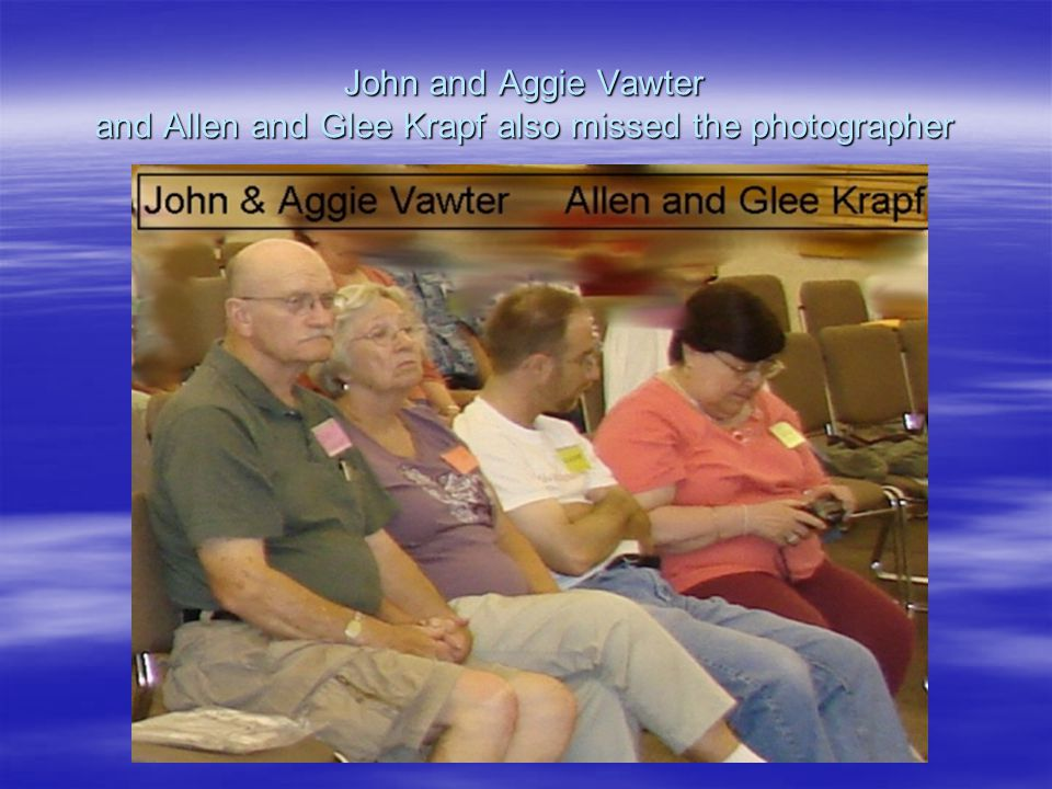 John and Aggie Vawter and Allen and Glee Krapf also missed the photographer
