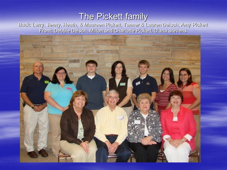 The Pickett family Back: Larry, Jenny, Heath, & Maureen Pickett, Tanner & Lauren Deisch, Amy Pickett Front: Debbie Deisch, Milton and Charlotte Pickett, Diana Stevens