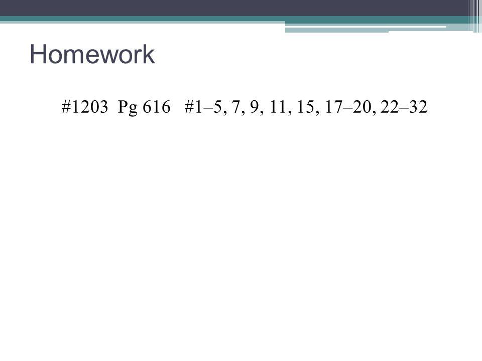 Homework #1203 Pg 616 #1–5, 7, 9, 11, 15, 17–20, 22–32