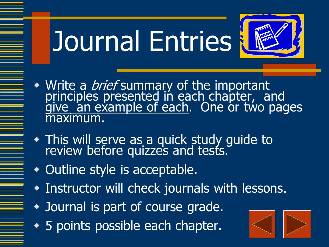 Journal Entries  Write a brief summary of the important principles presented in each chapter, and give an example of each.