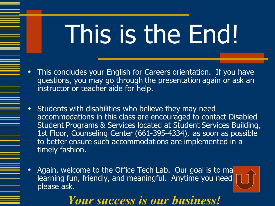This is the End.  This concludes your English for Careers orientation.
