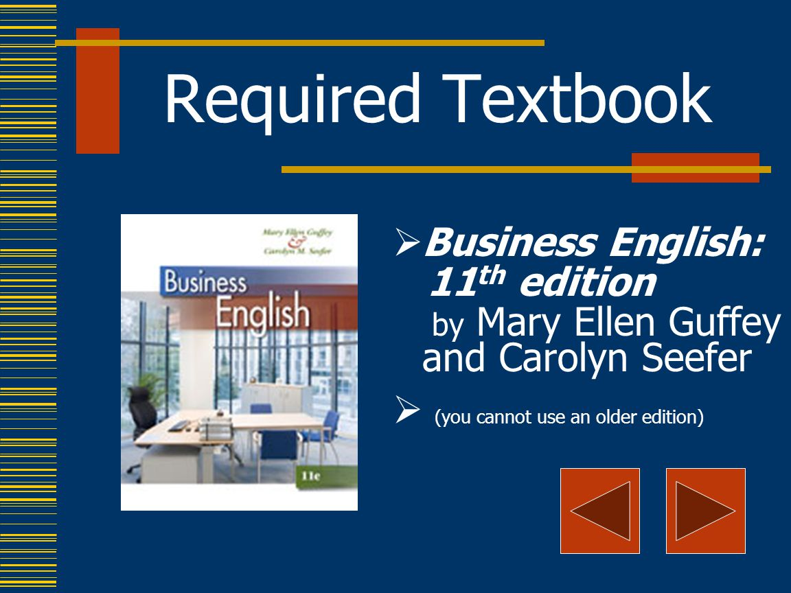 Required Textbook  Business English: 11 th edition by Mary Ellen Guffey and Carolyn Seefer  (you cannot use an older edition)