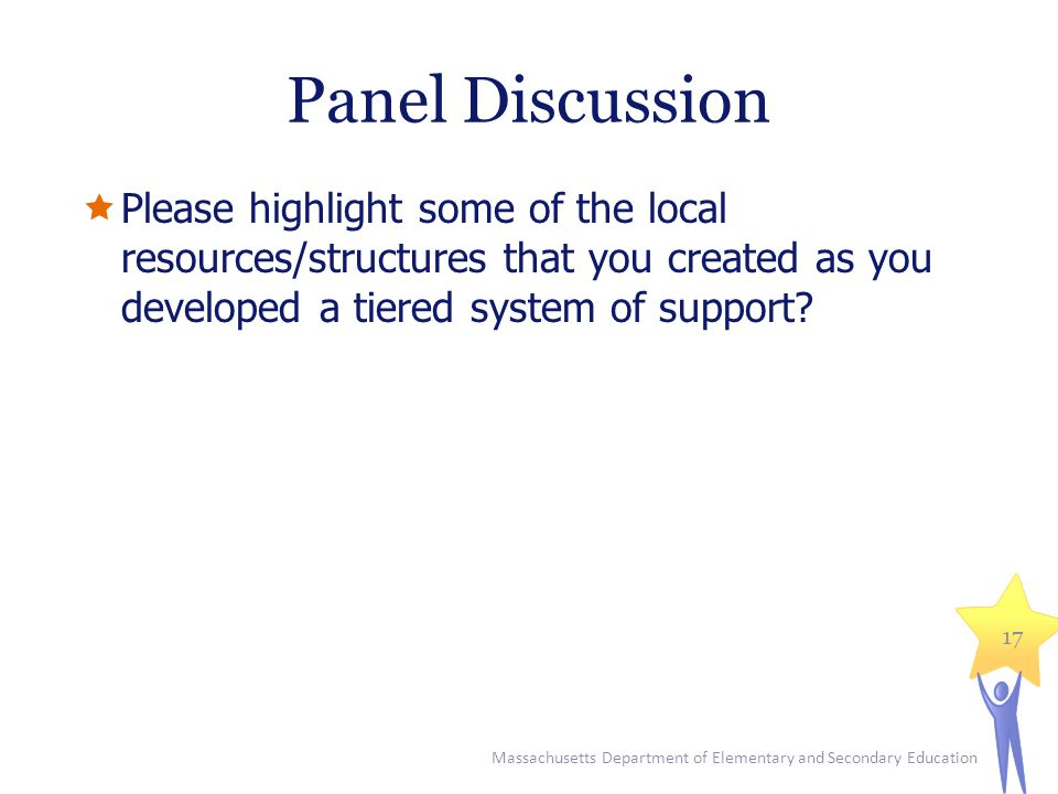 Panel Discussion  Please highlight some of the local resources/structures that you created as you developed a tiered system of support.