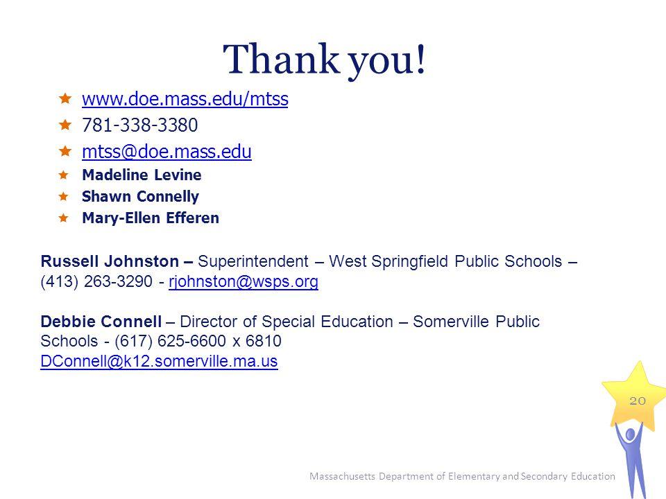 Thank you!  www.doe.mass.edu/mtss www.doe.mass.edu/mtss  781-338-3380  mtss@doe.mass.edu mtss@doe.mass.edu  Madeline Levine  Shawn Connelly  Mar
