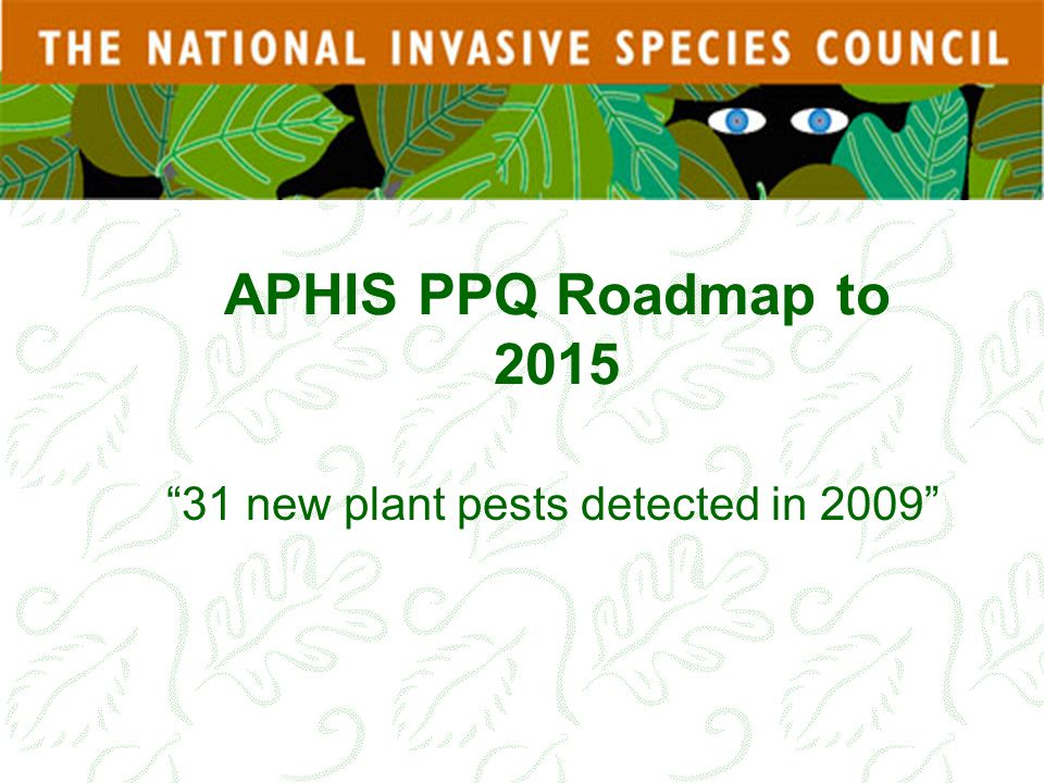 """APHIS PPQ Roadmap to 2015 """"31 new plant pests detected in 2009"""""""