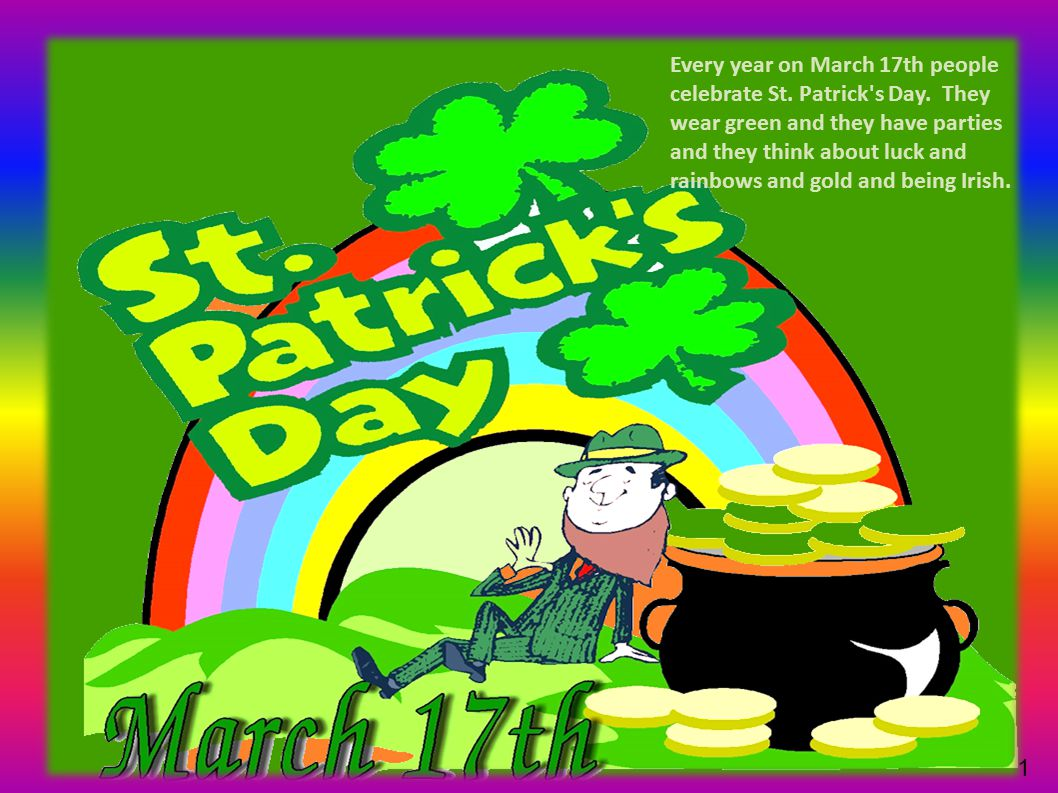 1 Every year on March 17th people celebrate St. Patrick s Day.