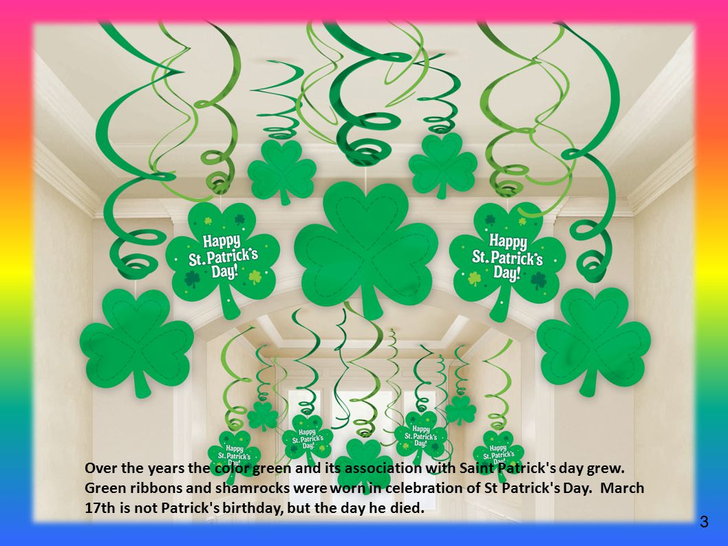 3 Over the years the color green and its association with Saint Patrick s day grew.