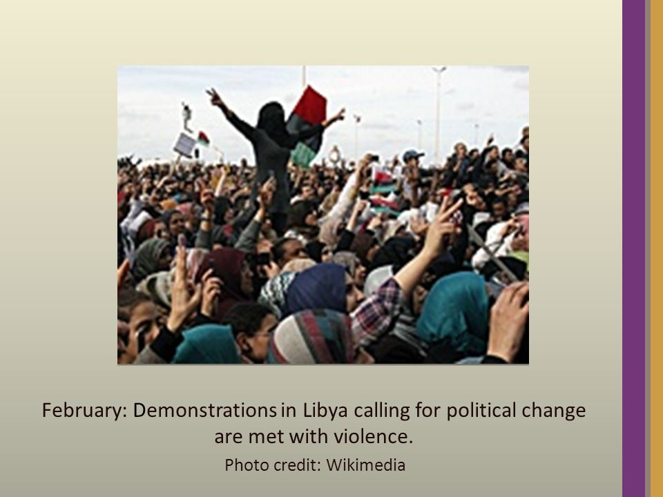 February: Demonstrations in Libya calling for political change are met with violence.