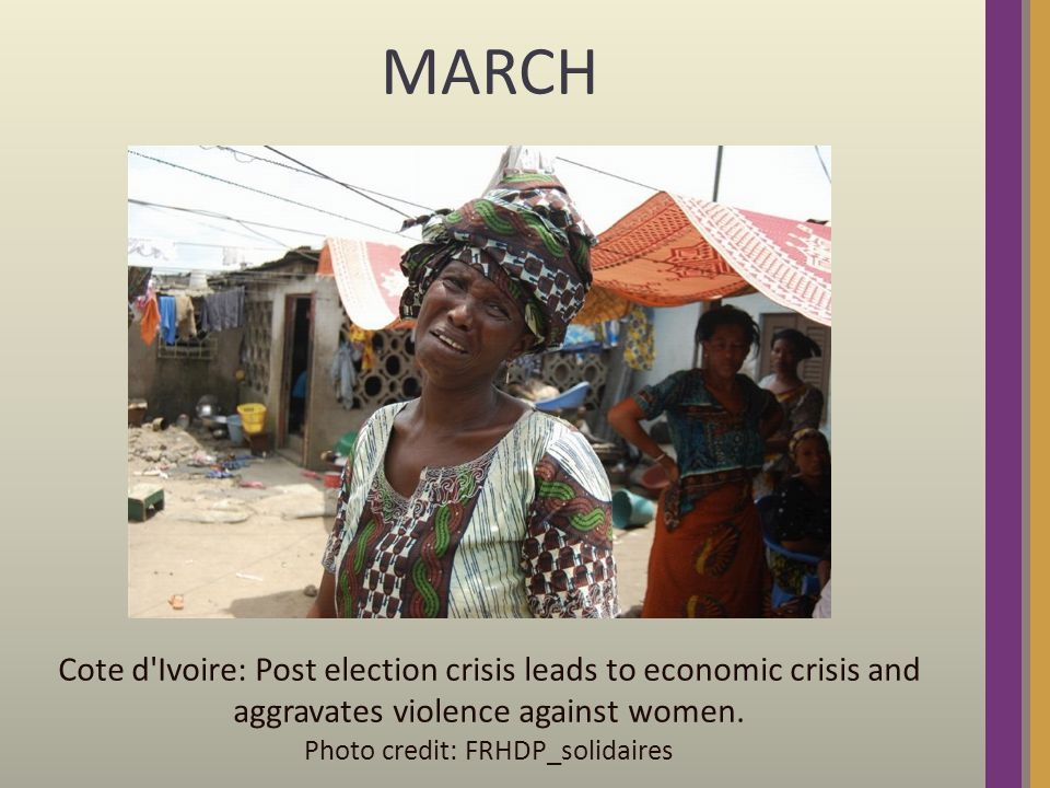 March: Côte d Ivoire- Hundreds of women march on International Women's Day in Abidjan to protest against the killing of 7 women by security forces during the post election crisis.