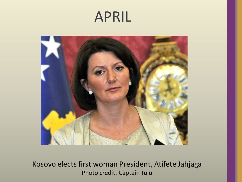 APRIL Kosovo elects first woman President, Atifete Jahjaga Photo credit: Captain Tulu