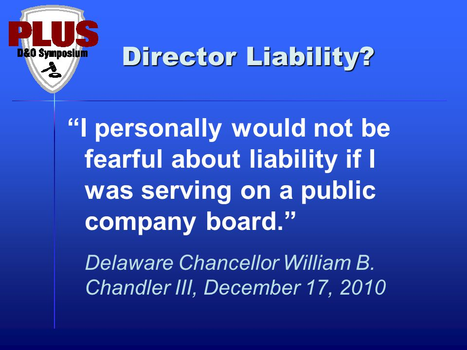 """Director Liability? """"I personally would not be fearful about liability if I was serving on a public company board."""" Delaware Chancellor William B. Cha"""