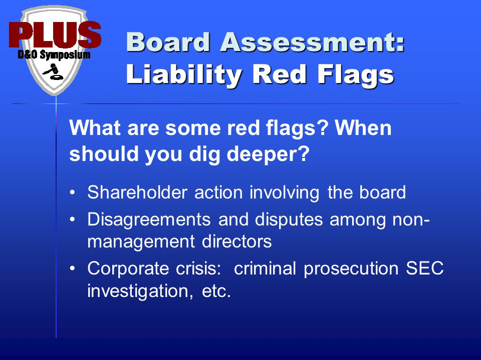 Board Assessment: Liability Red Flags What are some red flags.