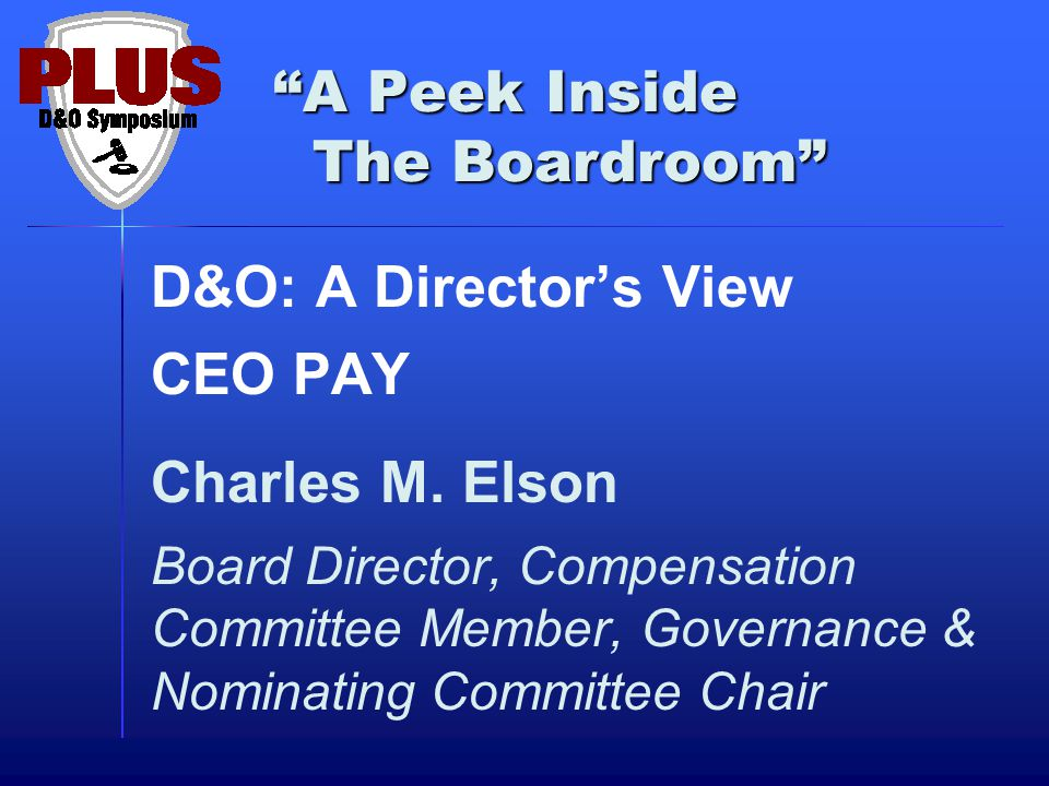 A Peek Inside The Boardroom D&O: A Director's View CEO PAY Charles M.