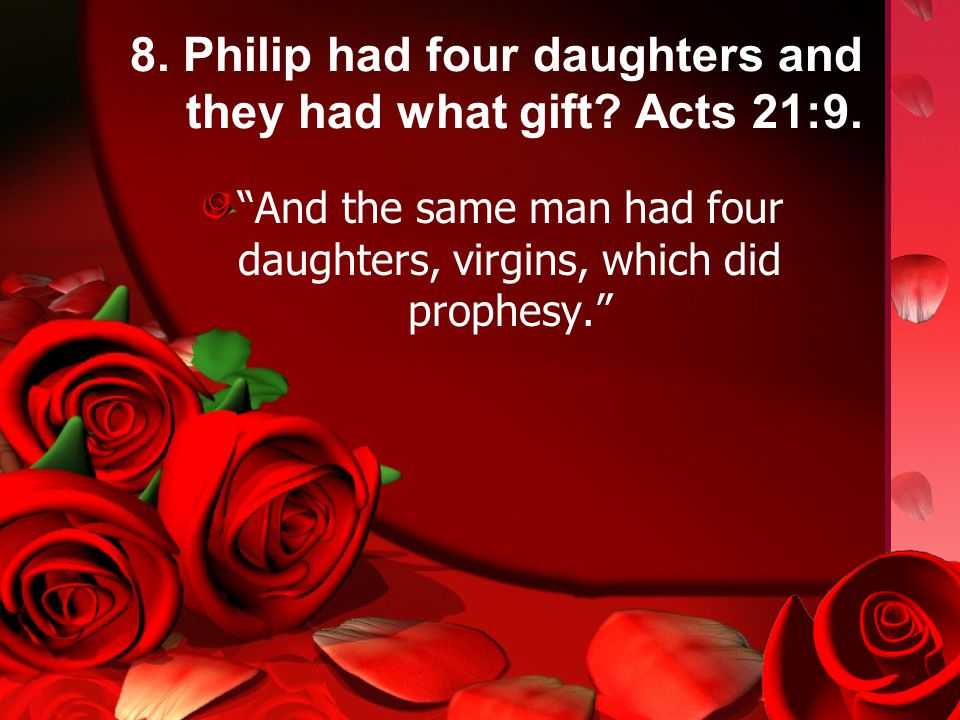 8. Philip had four daughters and they had what gift.
