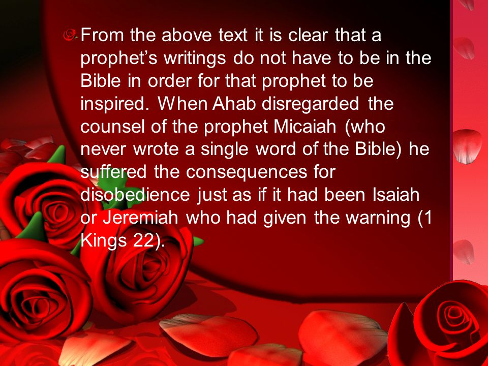 From the above text it is clear that a prophet's writings do not have to be in the Bible in order for that prophet to be inspired.