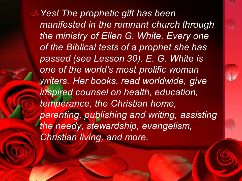 Yes. The prophetic gift has been manifested in the remnant church through the ministry of Ellen G.
