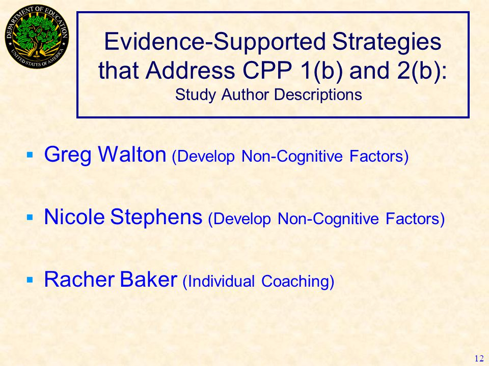 Evidence-Supported Strategies that Address CPP 1(b) and 2(b): Study Author Descriptions  Greg Walton (Develop Non-Cognitive Factors)  Nicole Stephen