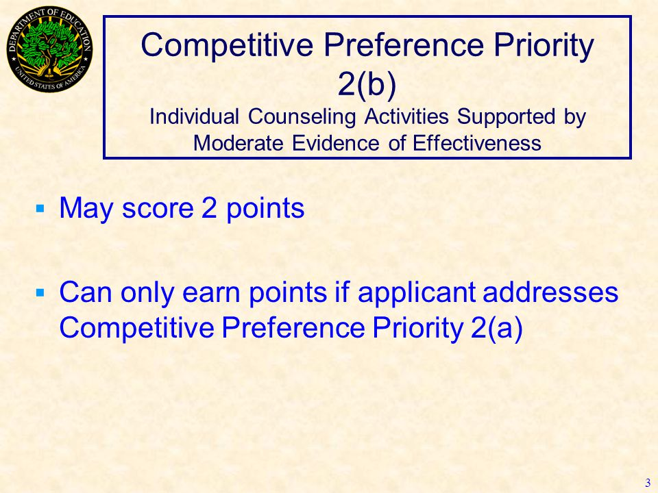 Competitive Preference Priority 2(b) Individual Counseling Activities Supported by Moderate Evidence of Effectiveness  May score 2 points  Can only earn points if applicant addresses Competitive Preference Priority 2(a) 3