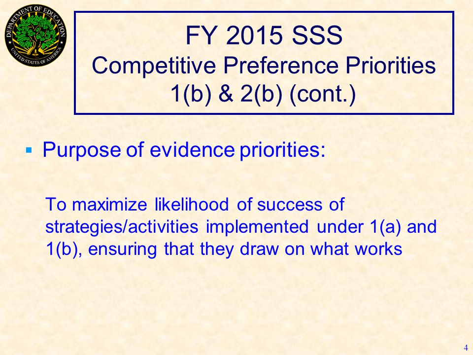 FY 2015 SSS Competitive Preference Priorities 1(b) & 2(b) (cont.)  Purpose of evidence priorities: To maximize likelihood of success of strategies/ac