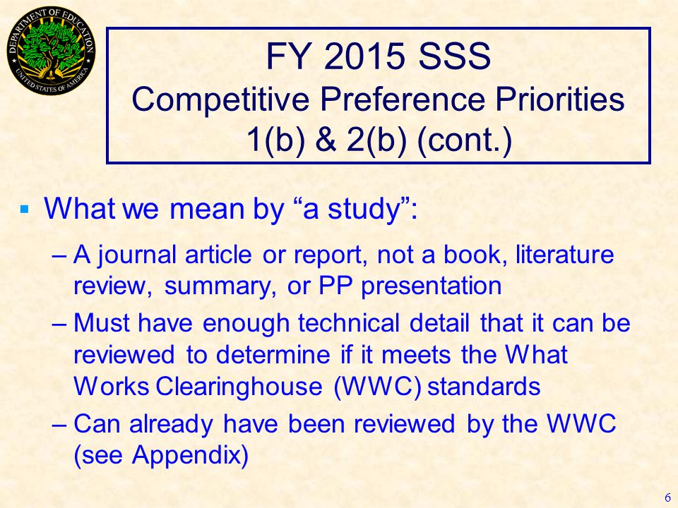 "FY 2015 SSS Competitive Preference Priorities 1(b) & 2(b) (cont.)  What we mean by ""a study"": –A journal article or report, not a book, literature re"