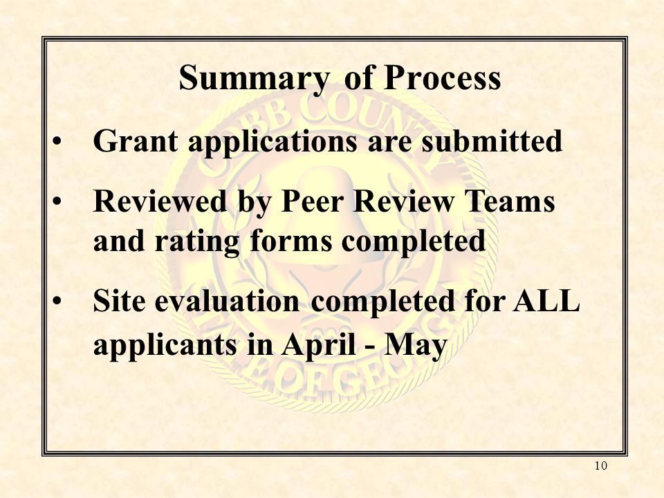 Summary of Process Grant applications are submitted Reviewed by Peer Review Teams and rating forms completed Site evaluation completed for ALL applicants in April - May 10