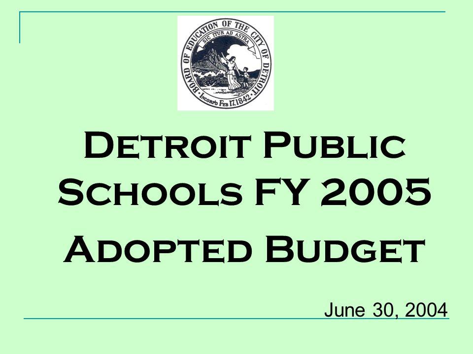 Detroit Public Schools FY 2005 Adopted Budget June 30, 2004