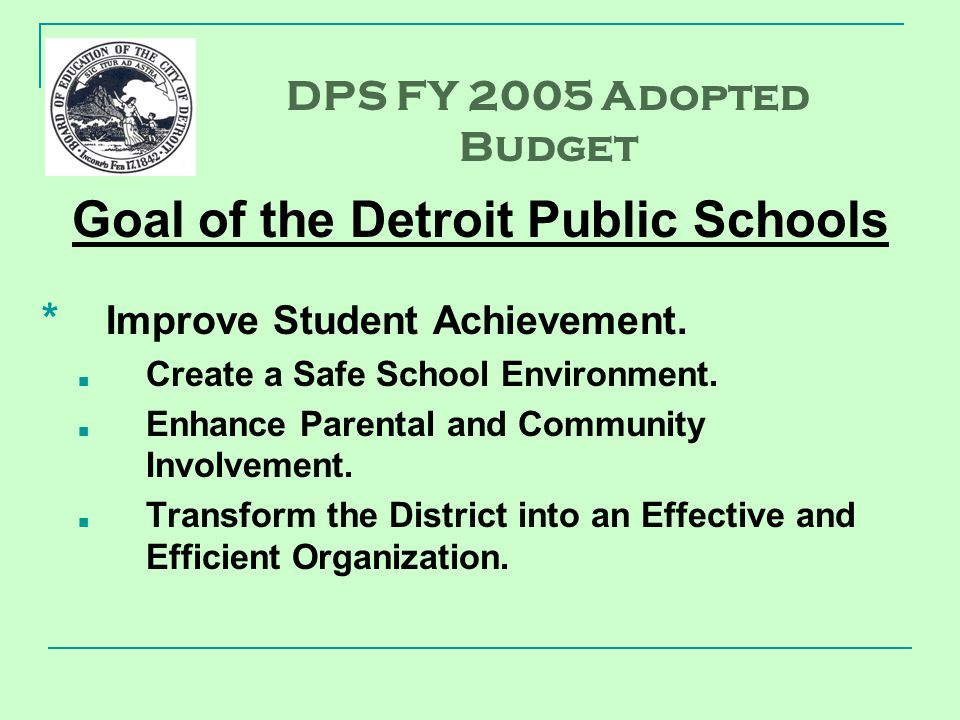 Goal of the Detroit Public Schools * Improve Student Achievement.