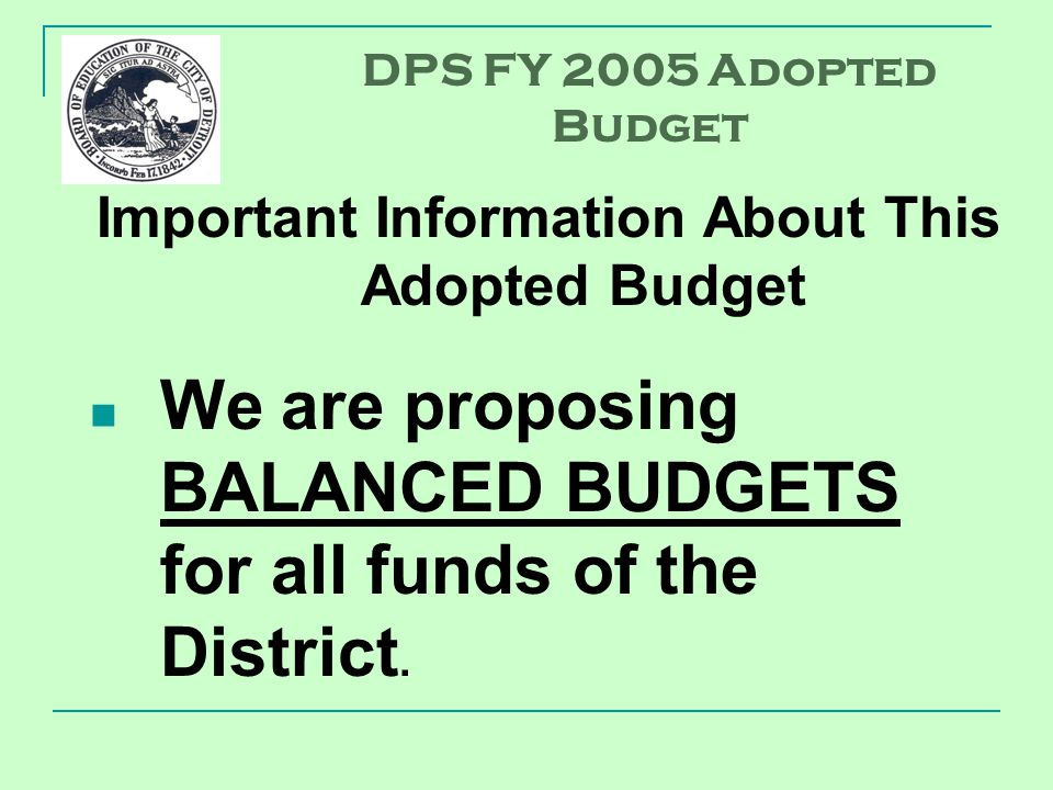 Important Information About This Adopted Budget We are proposing BALANCED BUDGETS for all funds of the District.