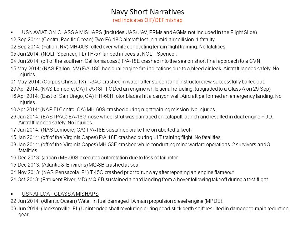 Navy Short Narratives red indicates OIF/OEF mishap  USN AVIATION CLASS A MISHAPS (includes UAS/UAV, FRMs and AGMs not included in the Flight Slide) 12 Sep 2014: (Central Pacific Ocean) Two FA-18C aircraft lost in a mid-air collision.