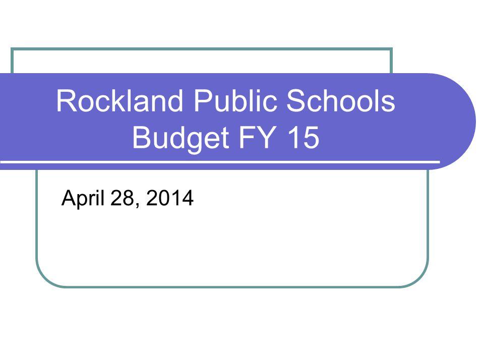 Rockland Public Schools Budget FY 15 April 28, 2014