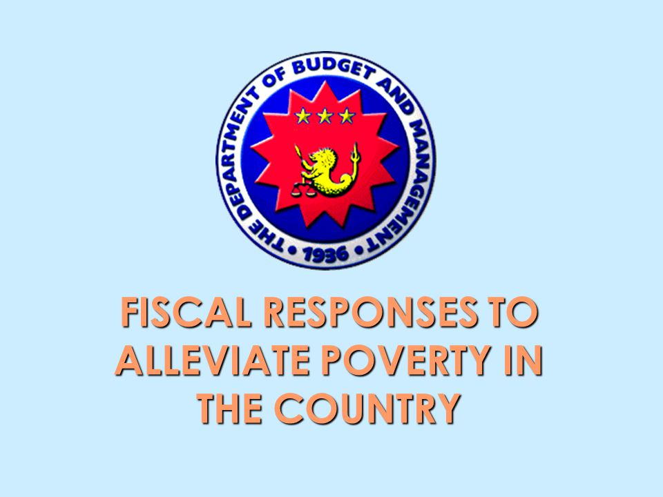 FISCAL RESPONSES TO ALLEVIATE POVERTY IN THE COUNTRY