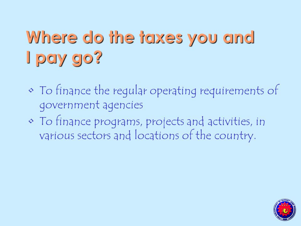 Where do the taxes you and I pay go.