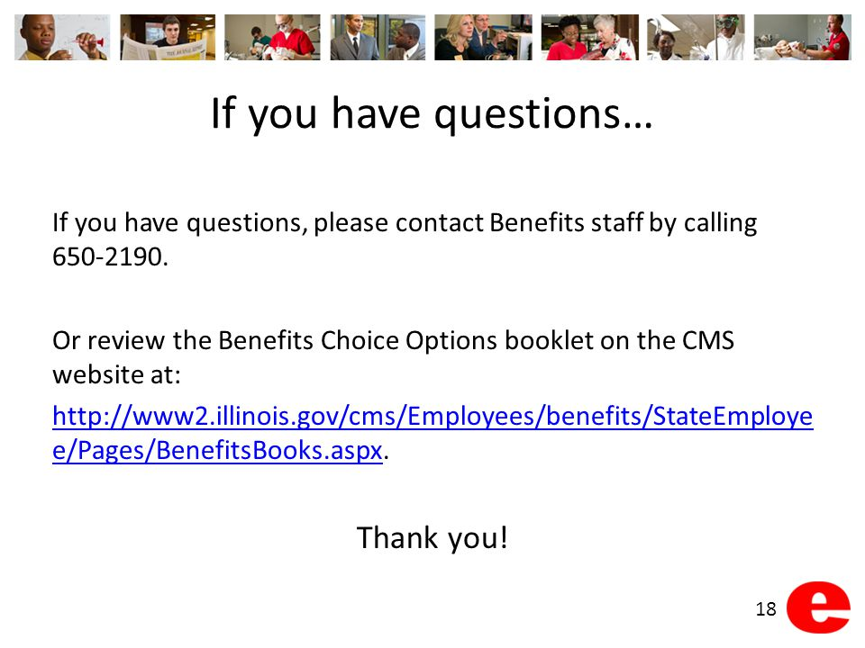 If you have questions… 18 If you have questions, please contact Benefits staff by calling 650-2190. Or review the Benefits Choice Options booklet on t
