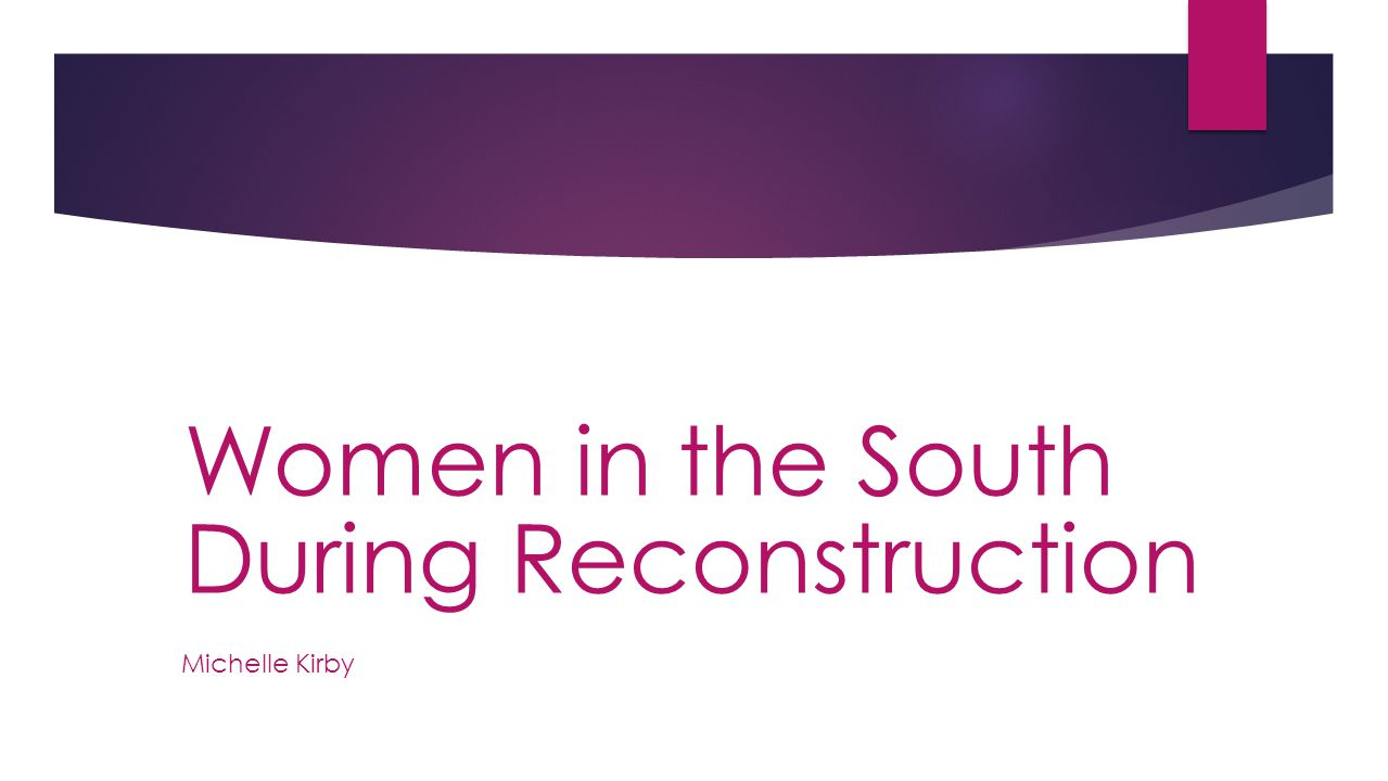 Michelle Kirby Women in the South During Reconstruction