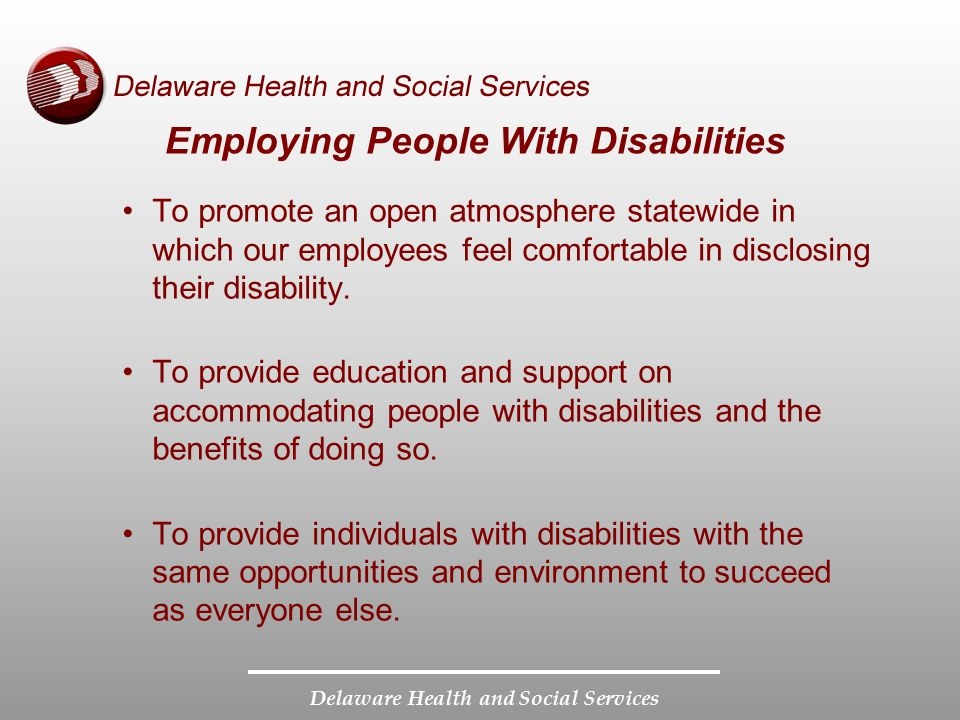 Delaware Health and Social Services Employing People With Disabilities To promote an open atmosphere statewide in which our employees feel comfortable