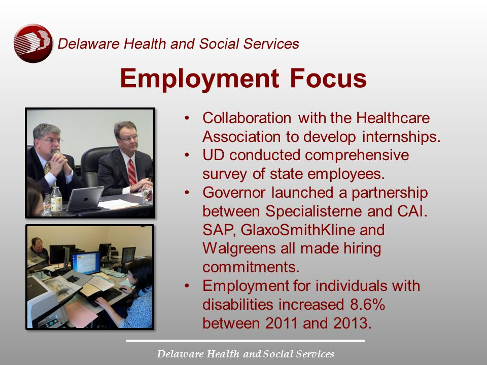 Delaware Health and Social Services Employment Focus Collaboration with the Healthcare Association to develop internships. UD conducted comprehensive