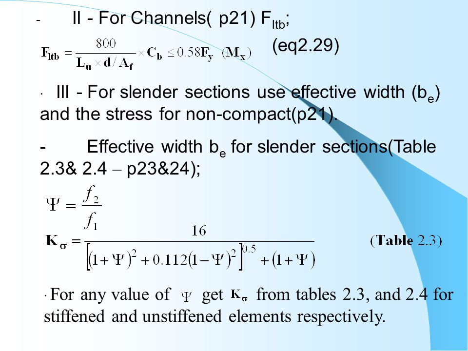 - II - For Channels( p21) F ltb ; (eq2.29) · III - For slender sections use effective width (b e ) and the stress for non-compact(p21).