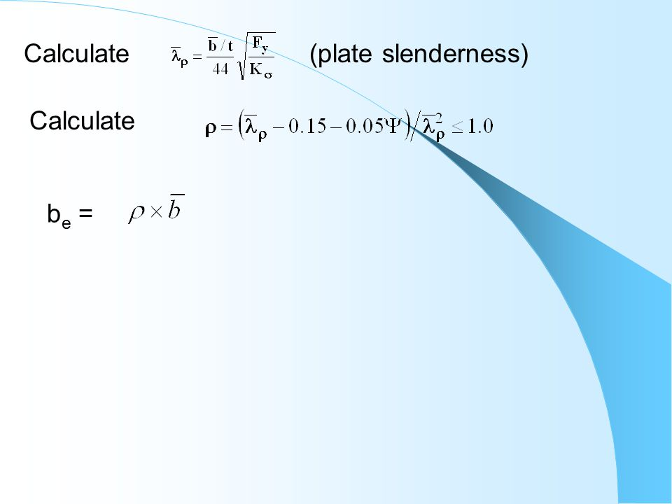 Calculate(plate slenderness) Calculate b e =