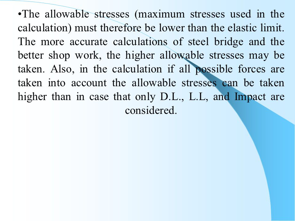 The allowable stresses (maximum stresses used in the calculation) must therefore be lower than the elastic limit.