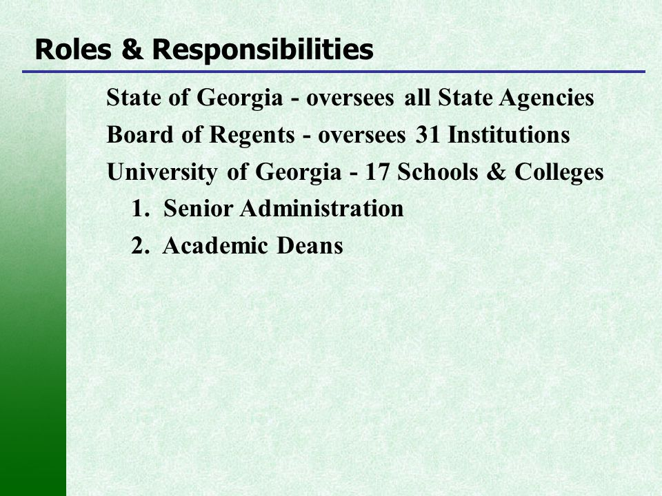 State of Georgia - oversees all State Agencies Board of Regents - oversees 31 Institutions University of Georgia - 17 Schools & Colleges 1. Senior Adm