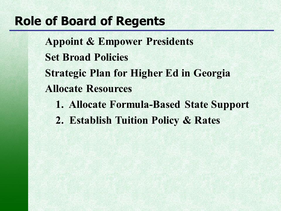 Appoint & Empower Presidents Set Broad Policies Strategic Plan for Higher Ed in Georgia Allocate Resources 1. Allocate Formula-Based State Support 2.
