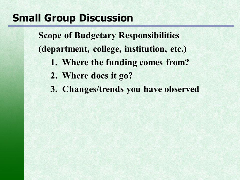 Scope of Budgetary Responsibilities (department, college, institution, etc.) 1. Where the funding comes from? 2. Where does it go? 3. Changes/trends y