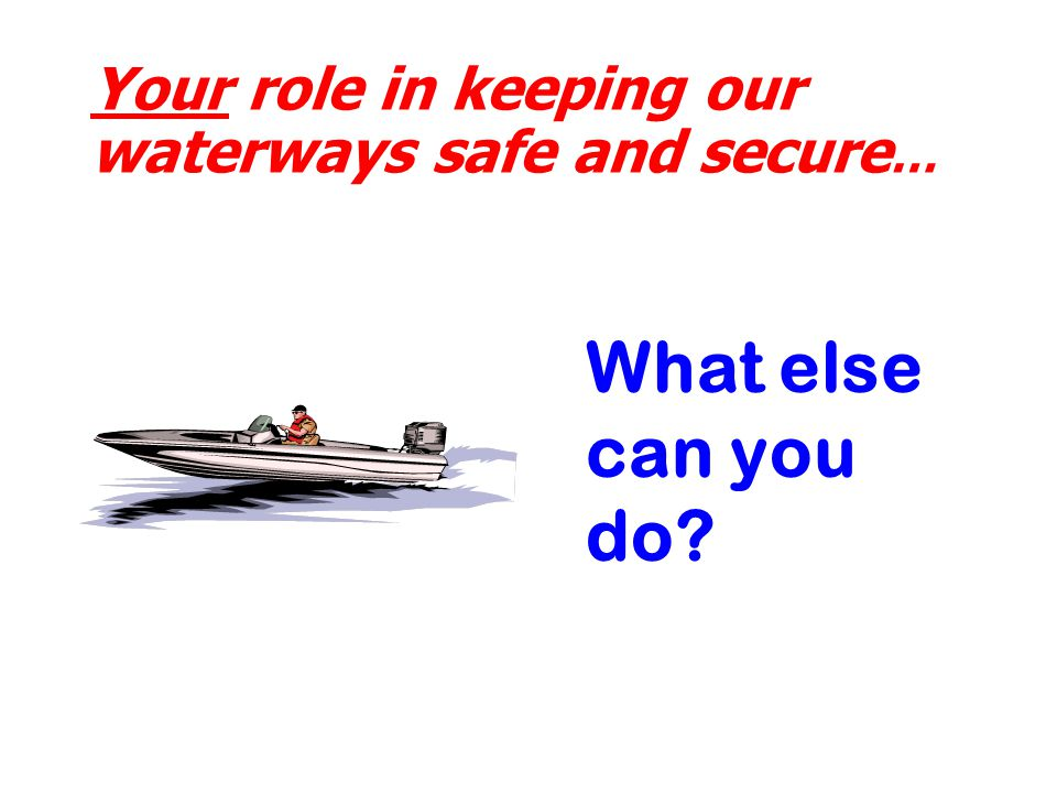 Your role in keeping our waterways safe and secure … What else can you do