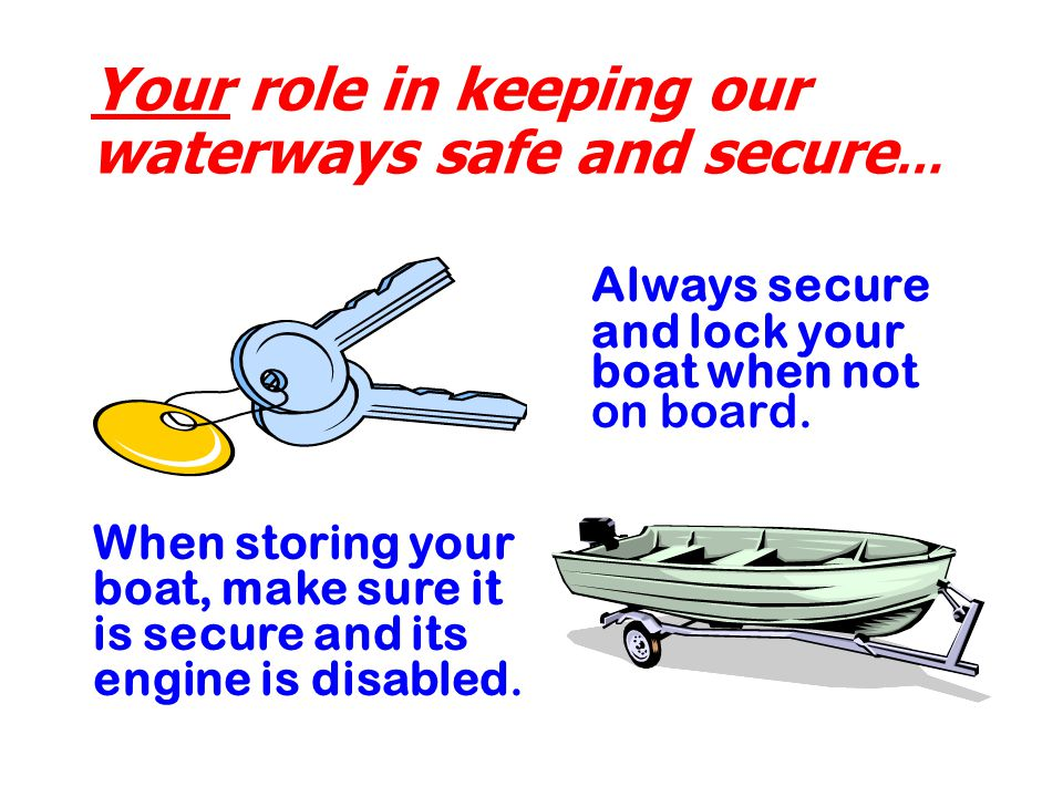 Always secure and lock your boat when not on board.