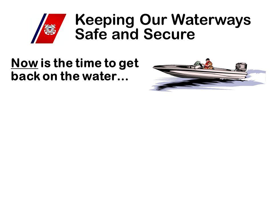 Now is the time to get back on the water… Keeping Our Waterways Safe and Secure