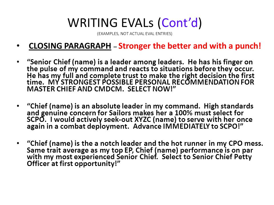 WRITING EVALs (Cont'd) (EXAMPLES, NOT ACTUAL EVAL ENTRIES) CLOSING PARAGRAPH – Stronger the better and with a punch.