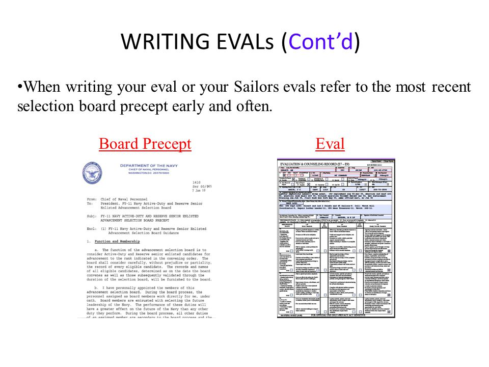 WRITING EVALs (Cont'd) When writing your eval or your Sailors evals refer to the most recent selection board precept early and often.