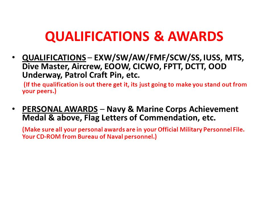 QUALIFICATIONS & AWARDS QUALIFICATIONS – EXW/SW/AW/FMF/SCW/SS, IUSS, MTS, Dive Master, Aircrew, EOOW, CICWO, FPTT, DCTT, OOD Underway, Patrol Craft Pin, etc.